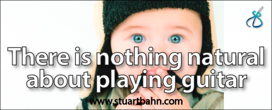 There is nothing natural about playing guitar!