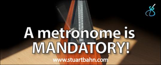 A metronome is mandatory!