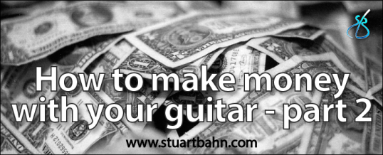 How to make money as a guitarist – part 2