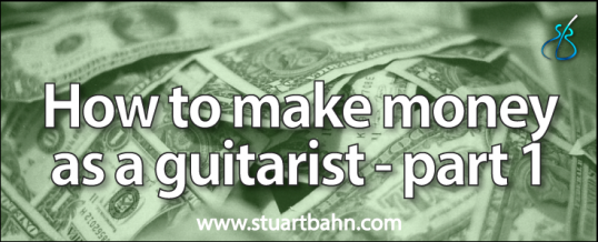 How to make money as a guitarist – part 1