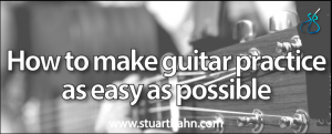 How to make guitar practice as easy as possible